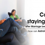 Couples Staying Away After Marriage Because of Job - Can Astrologer Help Find Happiness